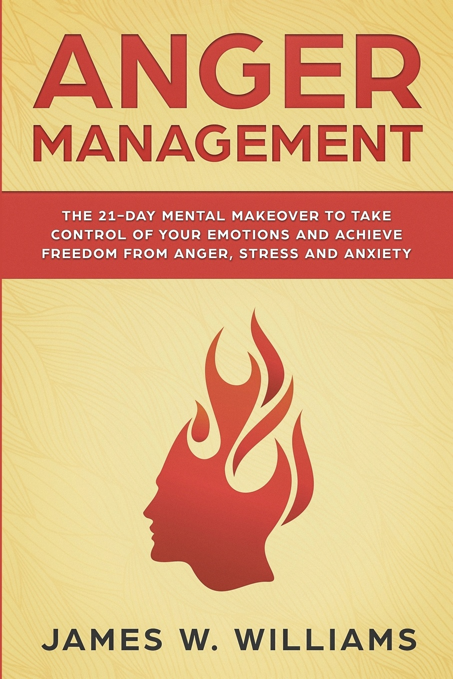 лучшая цена James W. Williams Anger Management. The 21-Day Mental Makeover to Take Control of Your Emotions and Achieve Freedom from Anger, Stress, and Anxiety (Practical Emotional Intelligence Book 2)