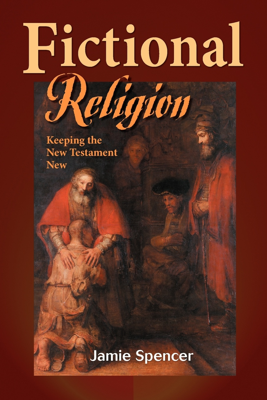 Jamie Spencer Fictional Religion. Keeping the New Testament