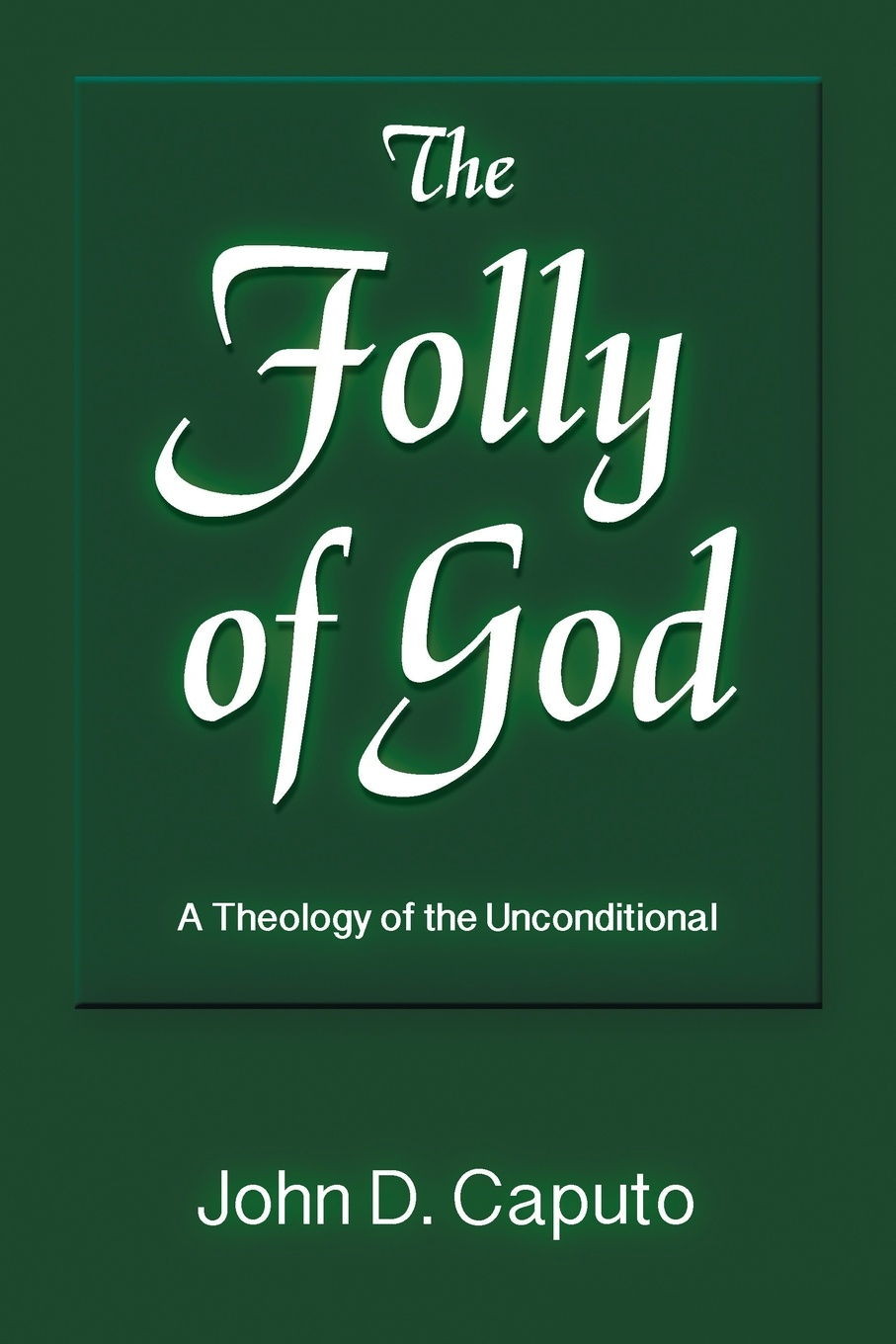 John D. Caputo The Folly of God. A Theology of the Unconditional john macquarrie the faith of the people of god a lay theology