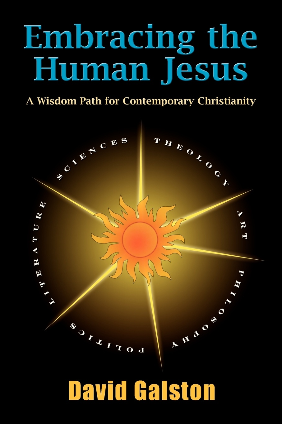 David Galston Embracing the Human Jesus. A Wisdom Path for Contemporary Christianity