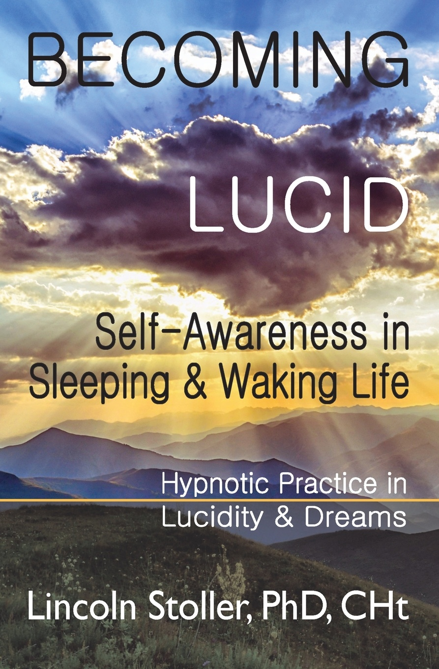 Lincoln Stoller Becoming Lucid. Self-Awareness in Sleeping & Waking Life, Hypnotic Practice Lucidity Dreams