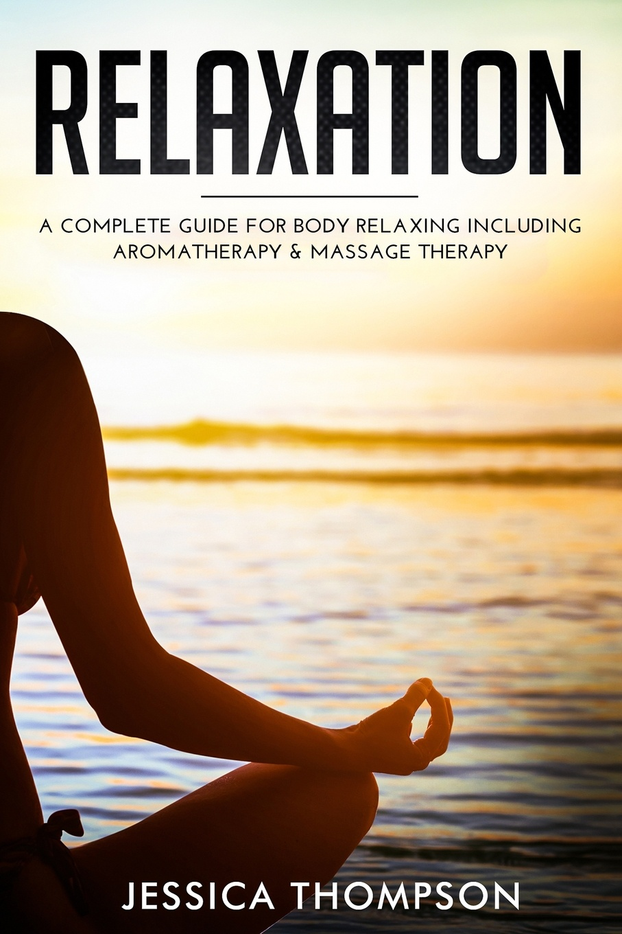 Jessica Thompson Relaxation. A Complete Guide for Body Relaxing Including Aromatherapy and Massage Therapy 12cups chinese medical vacuum body cupping massage set portable health massage therapy kit