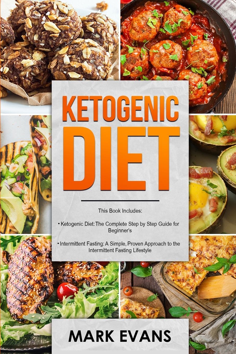 Mark Evans Ketogenic Diet. & Intermittent Fasting - 2 Manuscripts Diet: The Complete Step by Guide for Beginners Fasting: A ... Approach to (Volume 1)