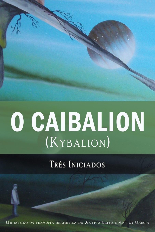 Três Iniciados, Fabio de Araujo O Caibalion. (Kybalion) http www hermes com