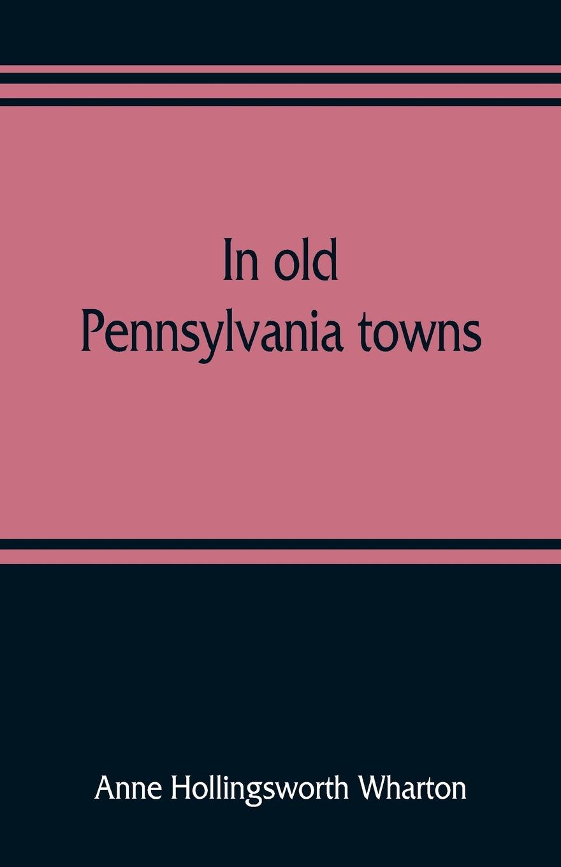 лучшая цена Anne Hollingsworth Wharton In old Pennsylvania towns