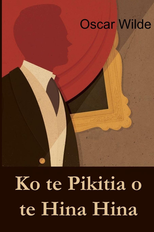 лучшая цена Oscar Wilde Ko te Pikitia o te Hina Hina. The Picture of Dorian Gray, Maori edition