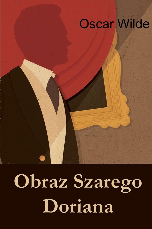 Oscar Wilde Obraz Szarego Doriana. The Picture of Dorian Gray, Polish edition czesław jankowski naród polski i jego ojczyzna
