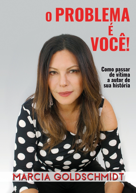 Marcia Goldschmidt O problema e voce!