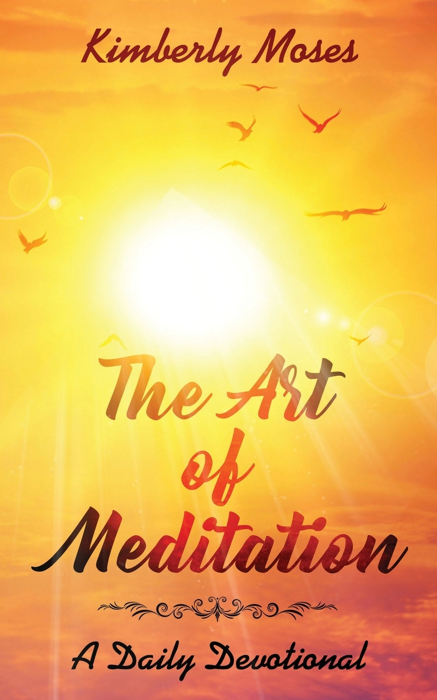Kimberly Moses, Kimberly Hargraves The Art of Meditation. A Daily Devotional