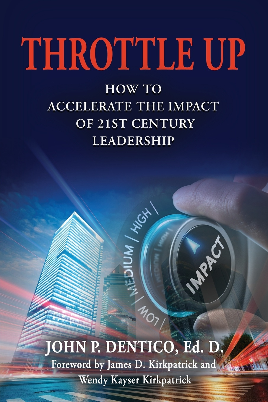 Фото - Ed. D John P. Dentico Throttle Up. How to Accelerate the Impact Of 21st Century Leadership harald welzer climate wars what people will be killed for in the 21st century