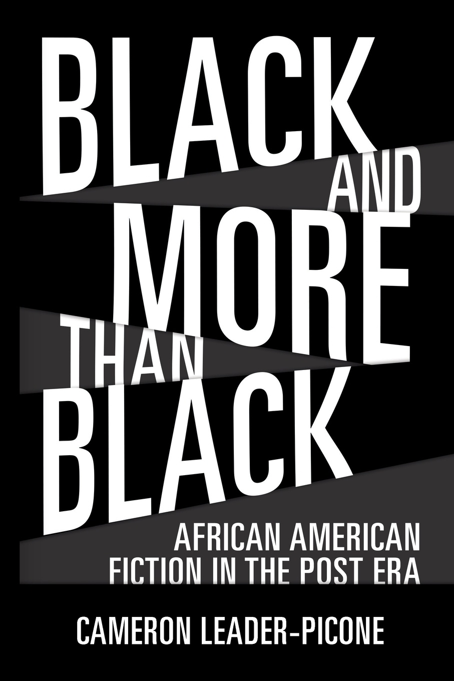 Cameron Leader-Picone Black and More Than Black. African American Fiction in the Post Era efrem smith the post black and post white church becoming the beloved community in a multi ethnic world