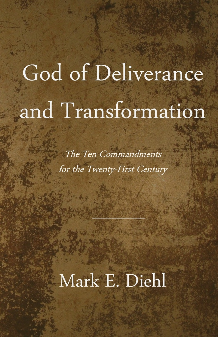 Mark H. Diehl God of Deliverance and Transformation. The Ten Commandments for the Twenty-First Century недорго, оригинальная цена