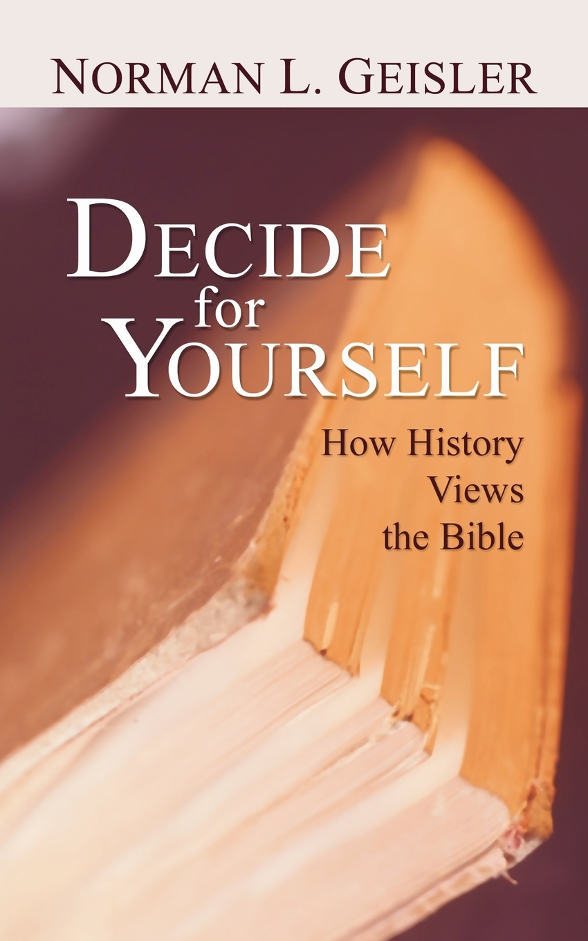 Norman Geisler Decide for Yourself. How History Views the Bible jordon white prophecies of the bible