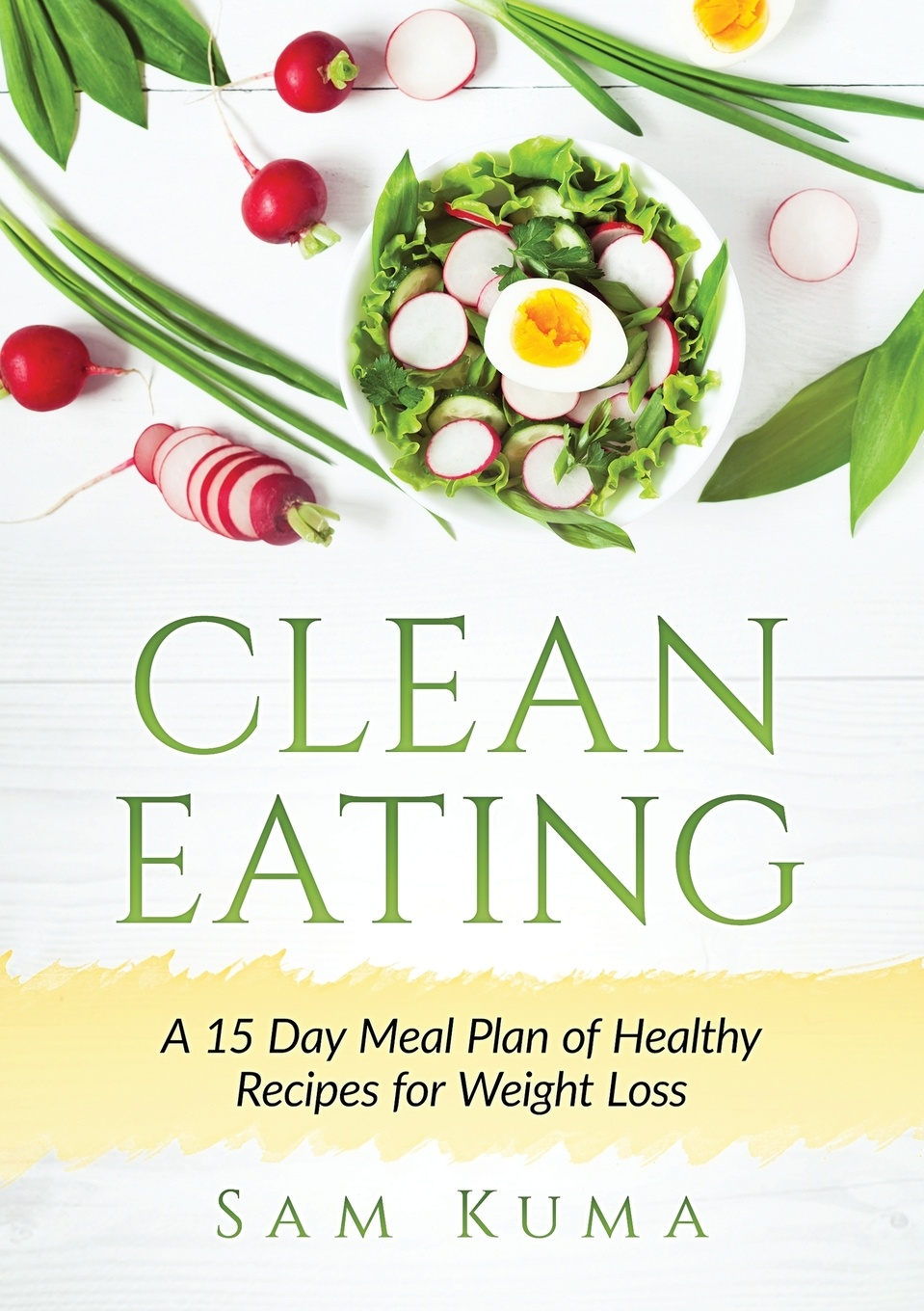 Фото - Sam Kuma Clean Eating. A 15 Day Meal Plan of Healthy Recipes for Weight Loss karen parker carter irene healthy cooking fat loss with clean eating