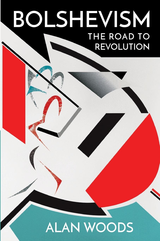 Alan Woods Bolshevism. The Road to Revolution цена в Москве и Питере