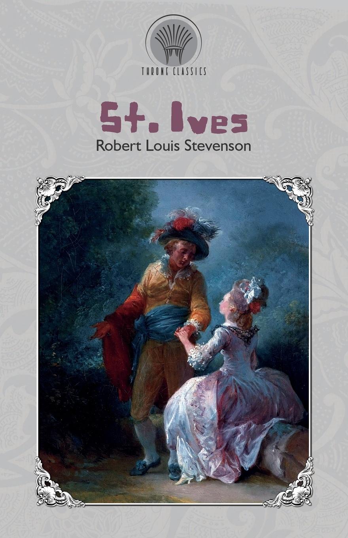 Stevenson Robert Louis St. Ives stevenson robert louis st ives being the adventures of a french prisoner in england