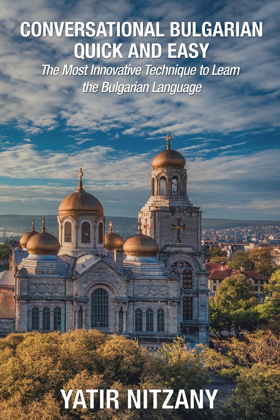Yatir Nitzany Conversational Bulgarian Quick and Easy. The Most Innovative Technique to Learn the Bulgarian Language