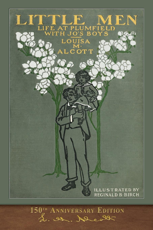 Louisa May Alcott Little Men. 150th Anniversary Edition alcott l little men