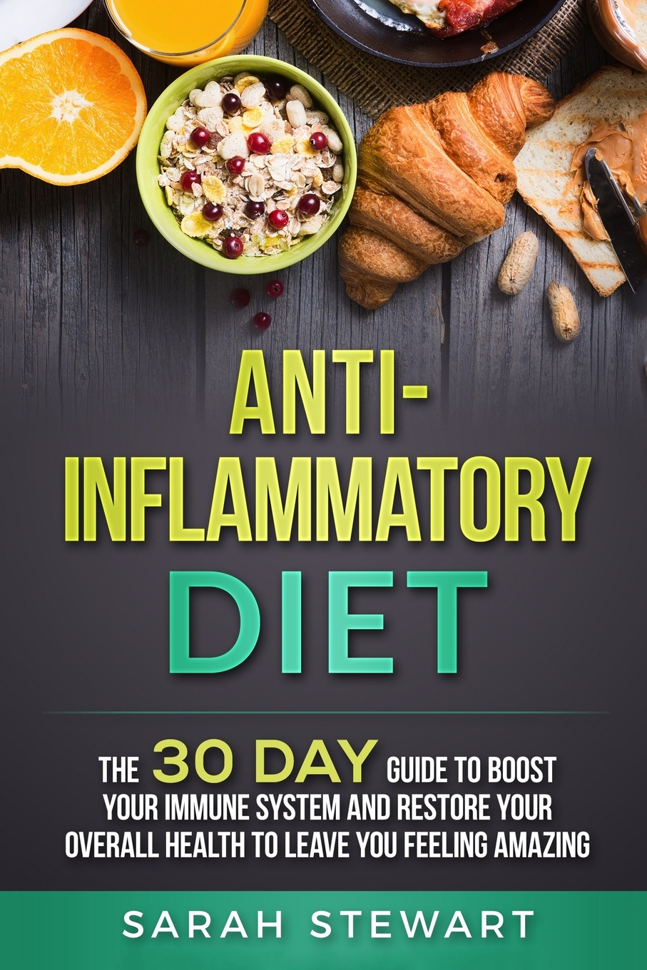 Anti-Inflammatory Diet. The 30 Day Guide to Boost Your Immune System and Restore Your Overall Health to Live a Better Lifestyle