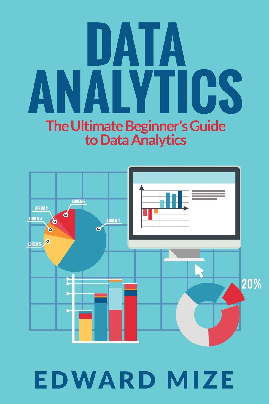 Фото - Edward Mize Data Analytics. The Ultimate Beginner's Guide to Data Analytics mcguire kelly a wood dexter e the analytic hospitality executive implementing data analytics in hotels and casinos