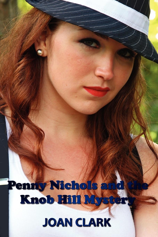 Joan Clark Penny Nichols and the Knob Hill Mystery