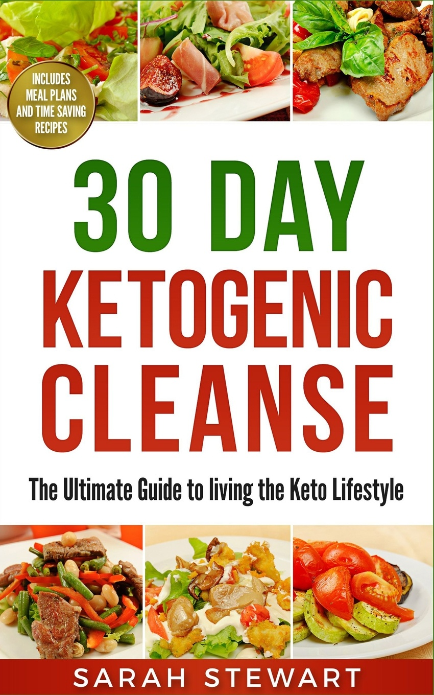 30 Day Ketogenic Cleanse. The Ultimate Guide to Living the Keto Lifestyle