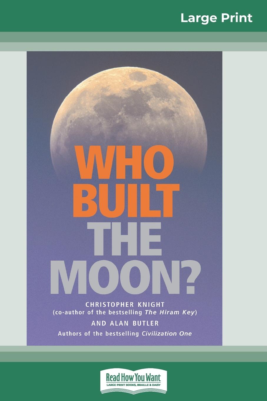 Alan Butler, Christopher Knight Who Built The Moon? (16pt Large Print Edition) electrelane electrelane rock it to the moon