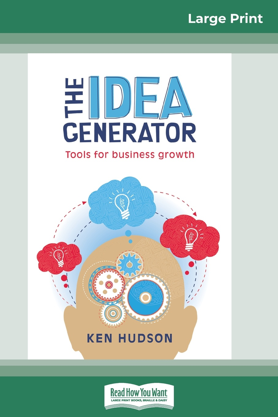 Ken Hudson The Idea Generator. Tools for Business Growth (16pt Large Print Edition) harvey reese how to license your million dollar idea cash in on your inventions new product ideas software web business ideas and more