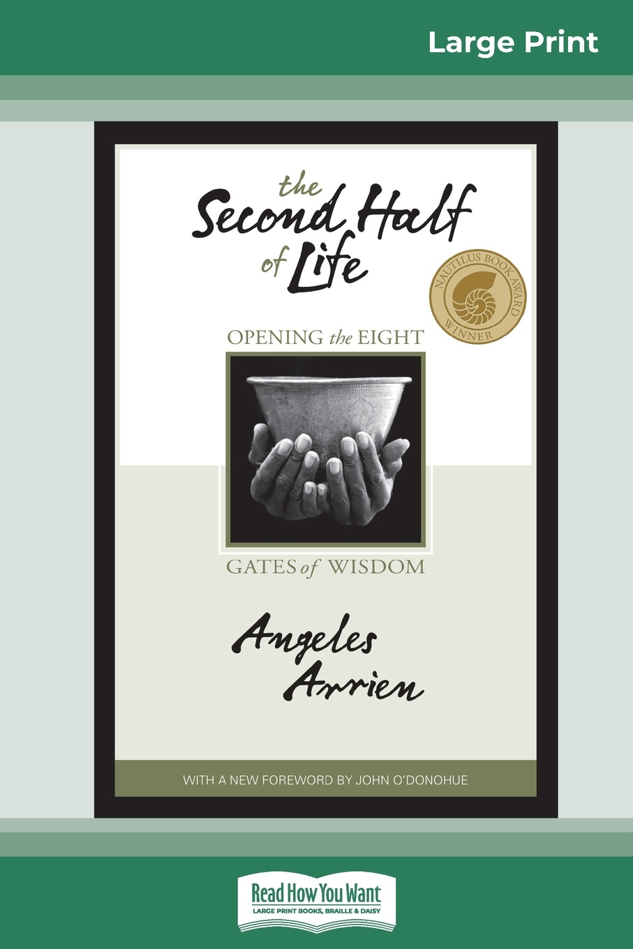 Angeles Arrien The Second Half of Life. Opening the Eight Gates of Wisdom (16pt Large Print Edition)