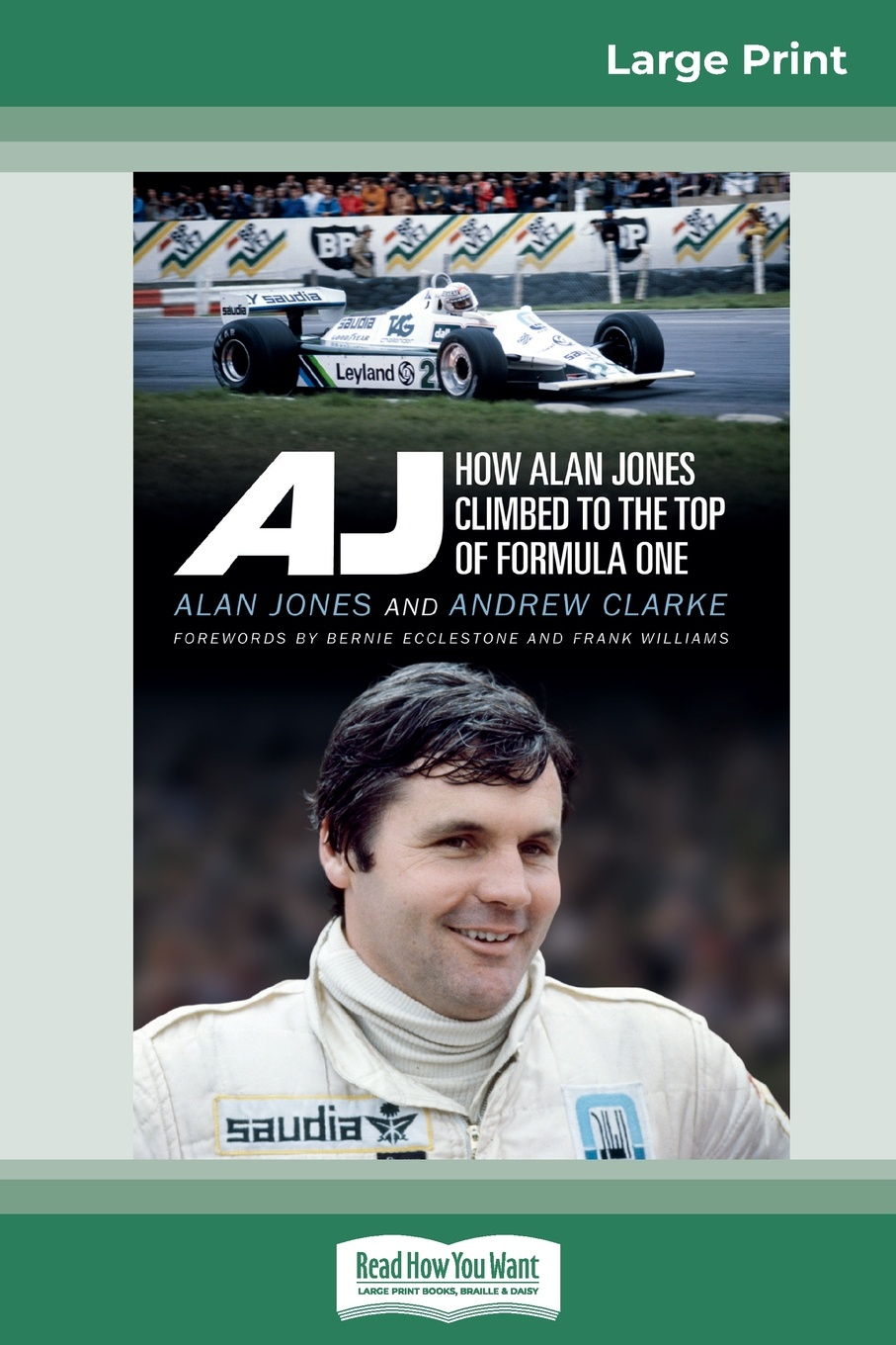 Andrew Clarke with Alan Jones Clarke AJ. How Alan Jones Climbed to the Top of Formula One (16pt Large Print Edition) jonathan noble formula one racing for dummies