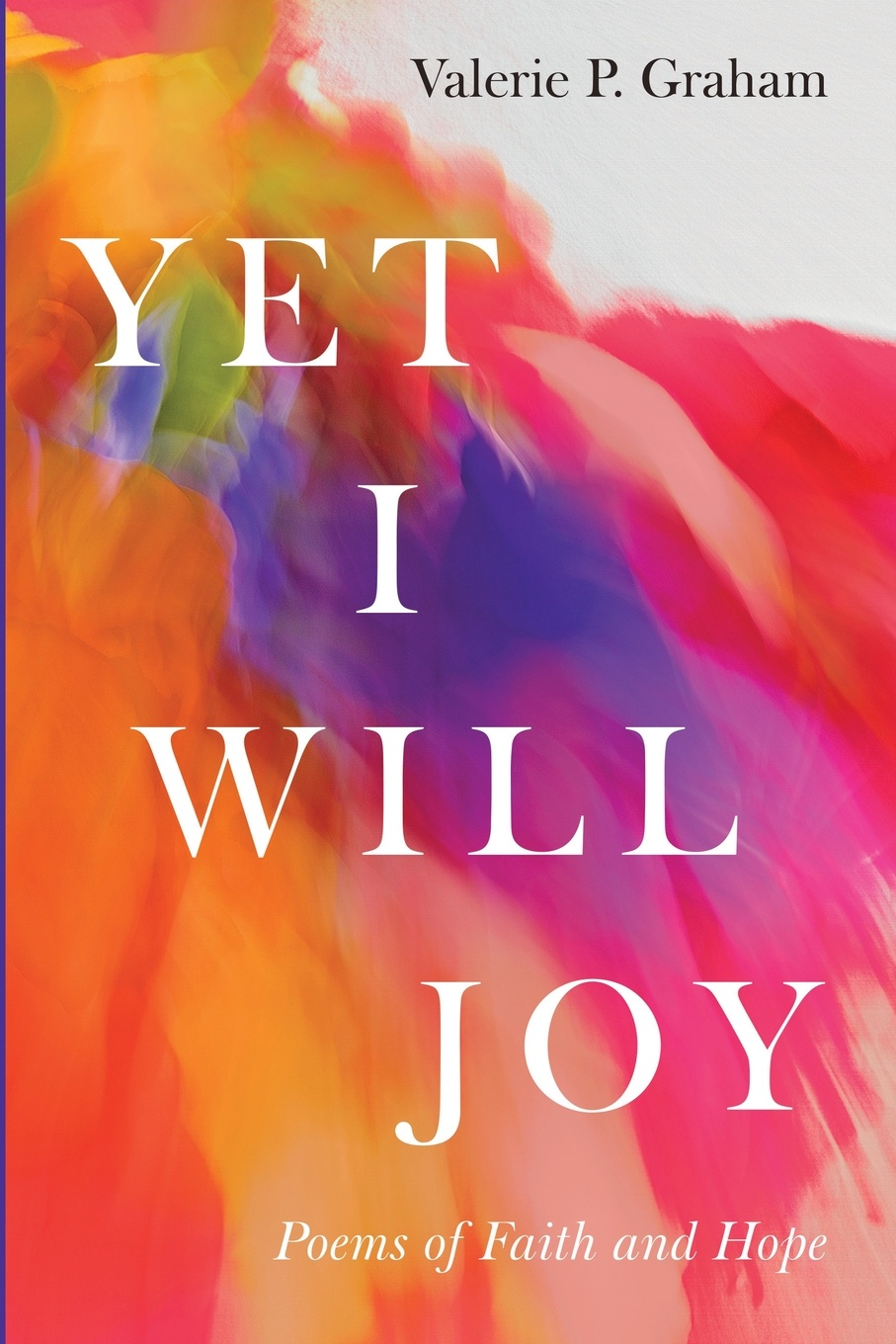 Valerie P. Graham Yet I Will Joy. Poems of Faith and Hope yun mi kyung bride of the water god v 2