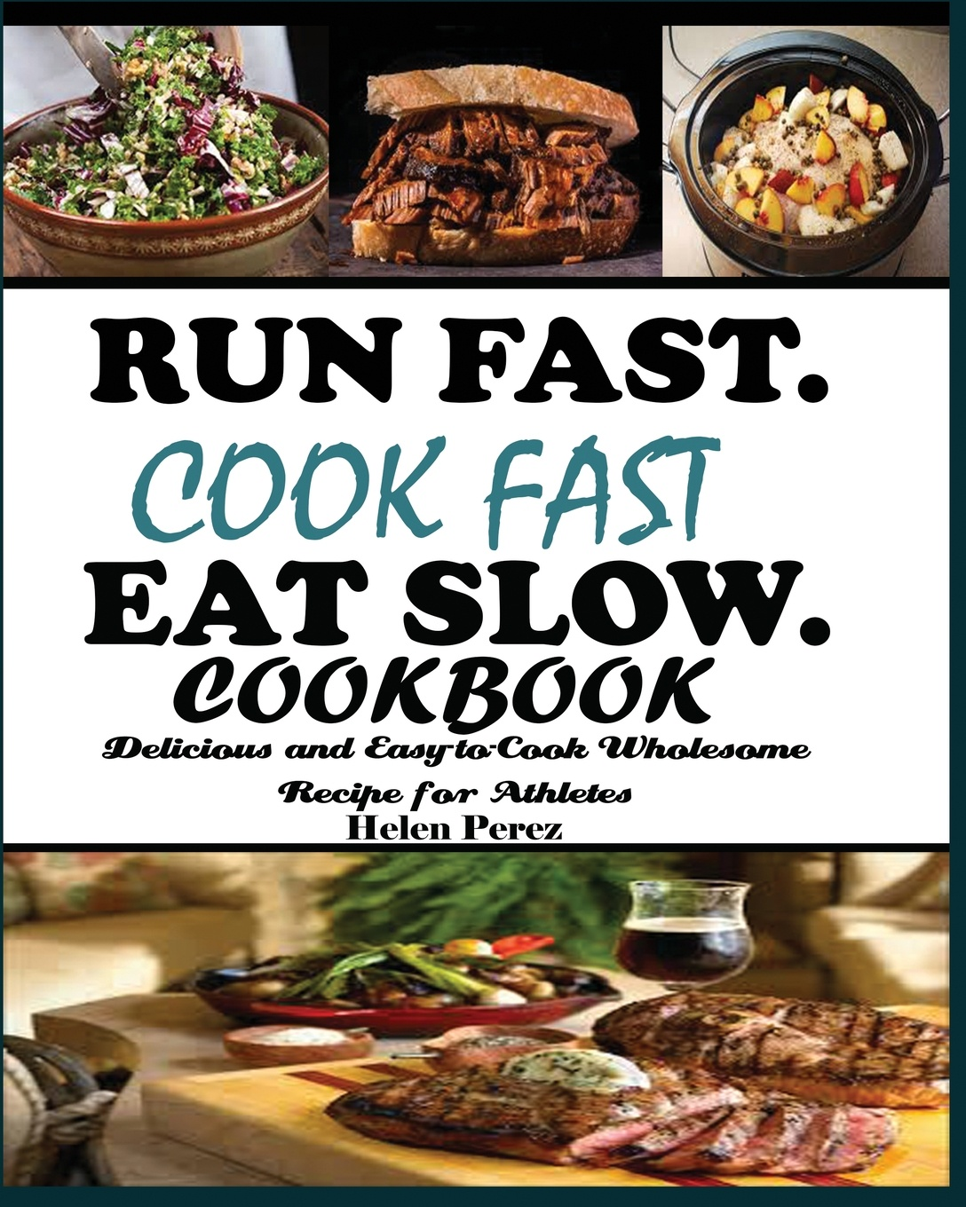 Helen Perez Run Fast. Cook Fast. Eat Slow Cookbook. Delicious and Easy-to-Cook Wholesome Recipe for Athletes thinking fast and slow