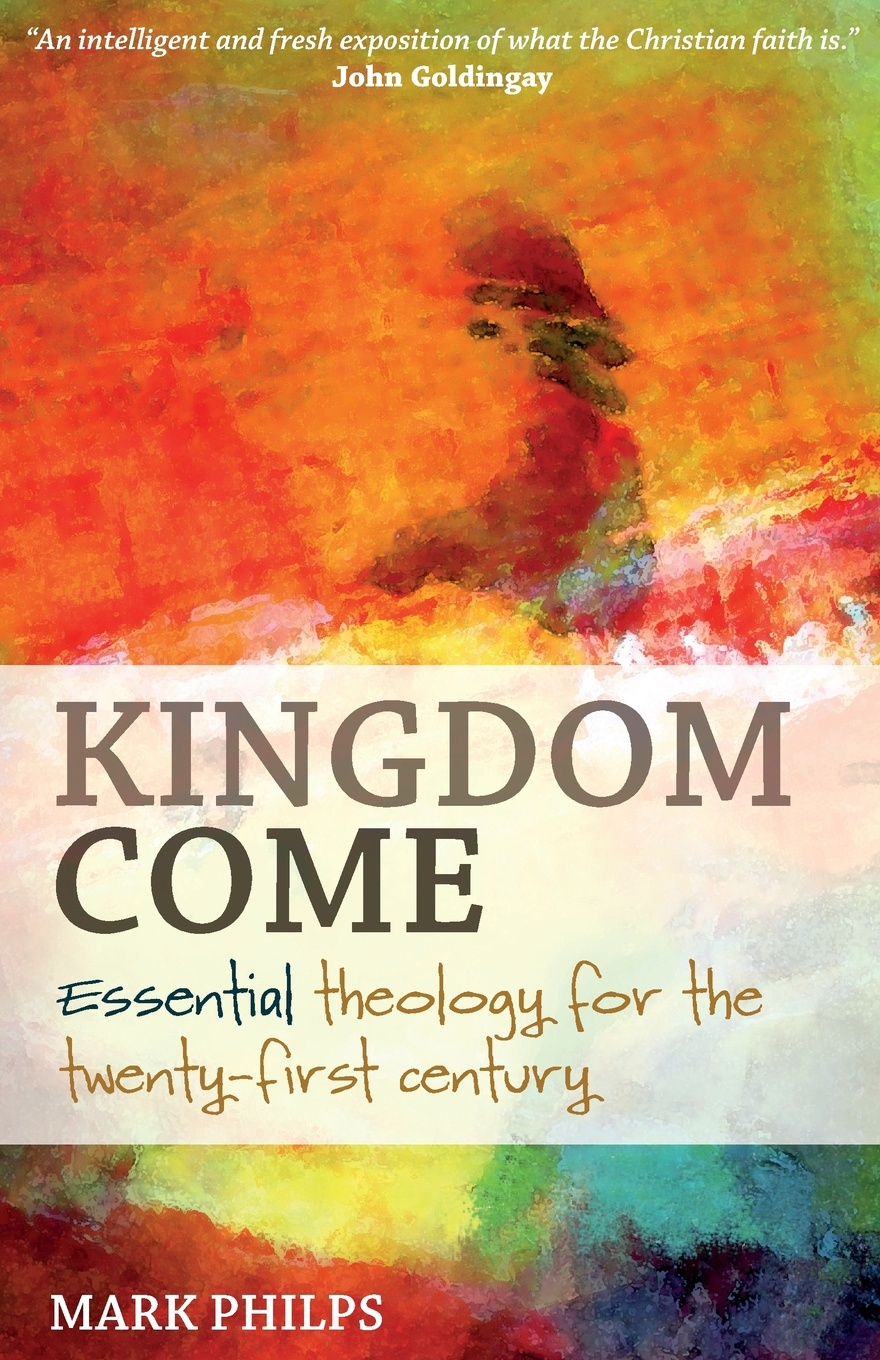 Mark Philps Kingdom Come. Essential theology for the twenty-first century mark philps kingdom come essential theology for the twenty first century