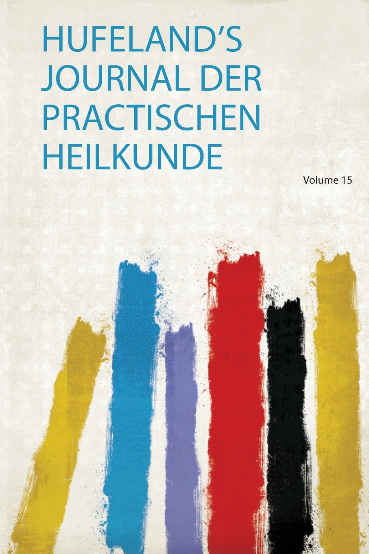 Hufeland's Journal Der Practischen Heilkunde e osann c w hufeland s journal der practischen heilkunde 1841 vol 92 classic reprint