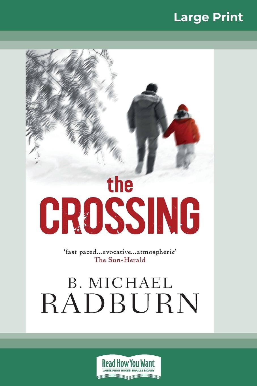 лучшая цена B. Michael Radburn The Crossing (16pt Large Print Edition)