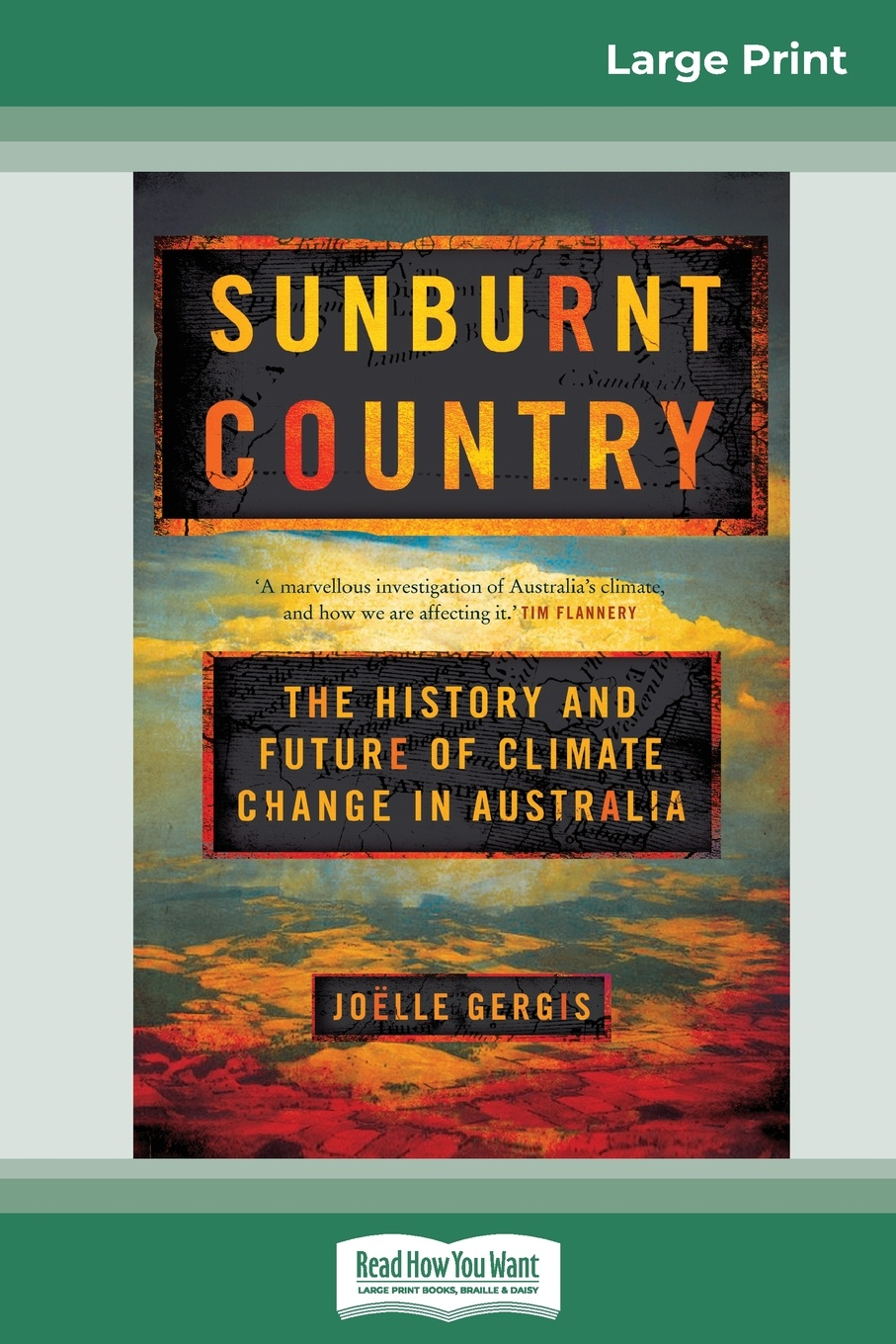 JoÃlle Gergis Sunburnt Country. The History and Future of Climate Change in Australia (16pt Large Print Edition)