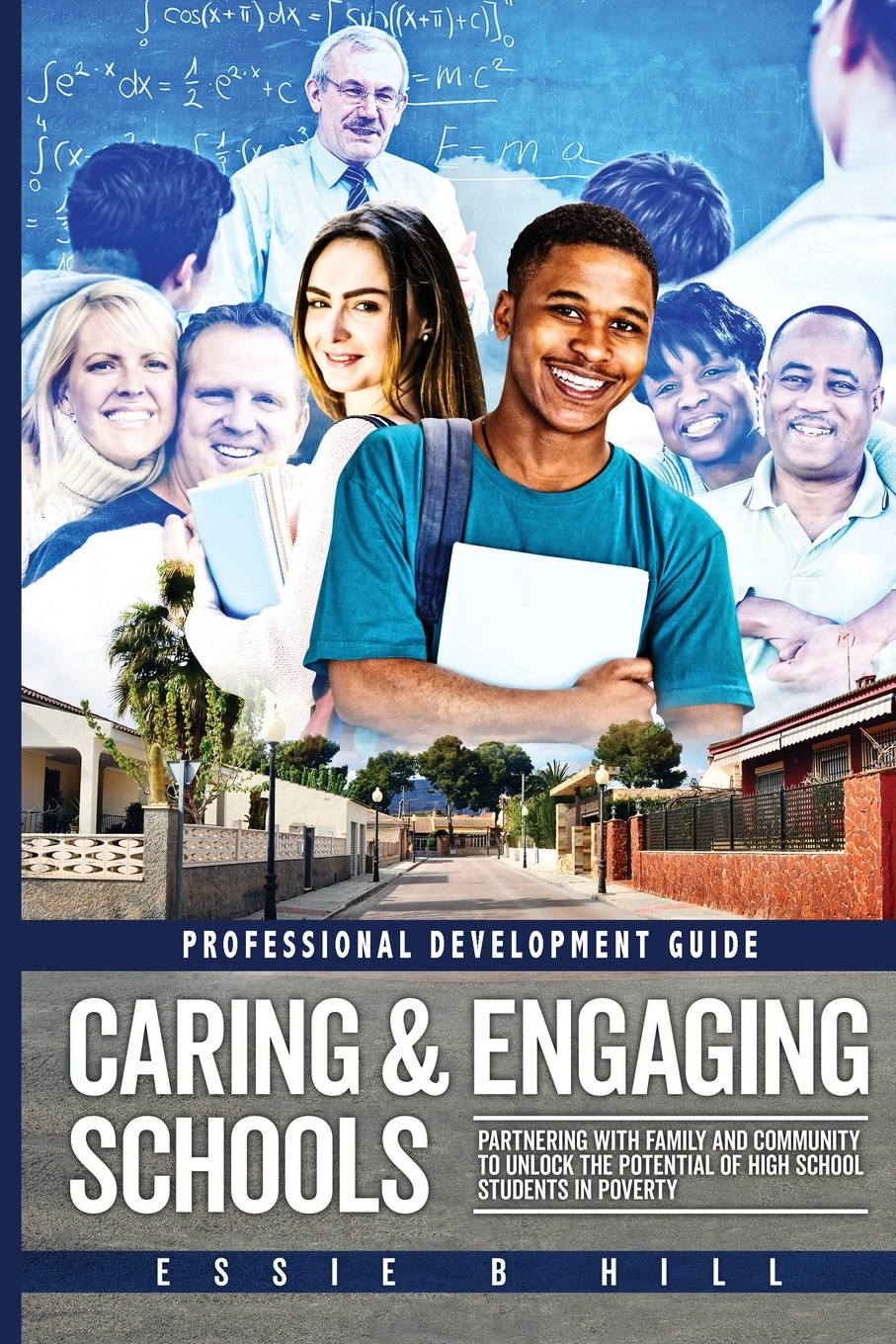 Essie B Hill Caring & Engaging Schools. Partnering with Family and Community to Unlock the Potential of High School Students in Poverty: Professional Development Guide jal mehta learning that lasts challenging engaging and empowering students with deeper instruction