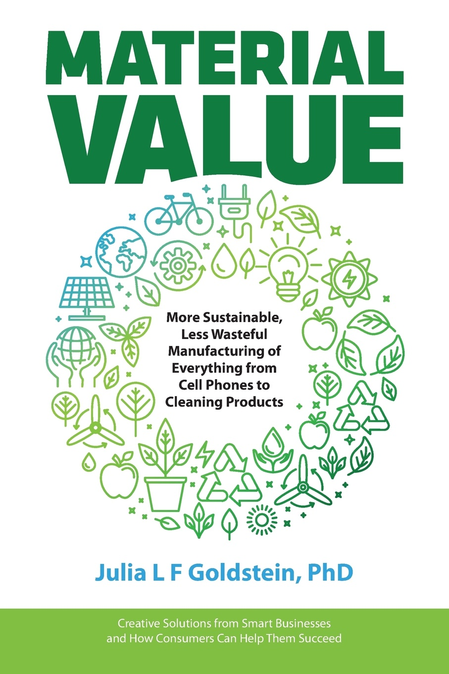 Julia L F Goldstein Material Value. More Sustainable, Less Wasteful Manufacturing of Everything from Cell Phones to Cleaning Products dave ulrich why the bottom line isn t how to build value through people and organization