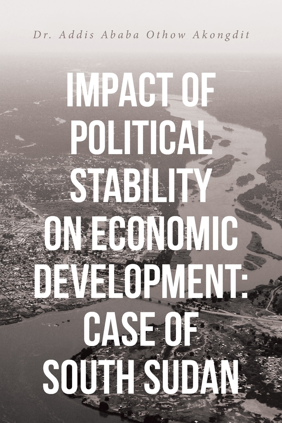 Dr. Addis Ababa Othow Akongdit Impact of Political Stability on Economic Development. Case of South Sudan economic and political impacts of business improvement district
