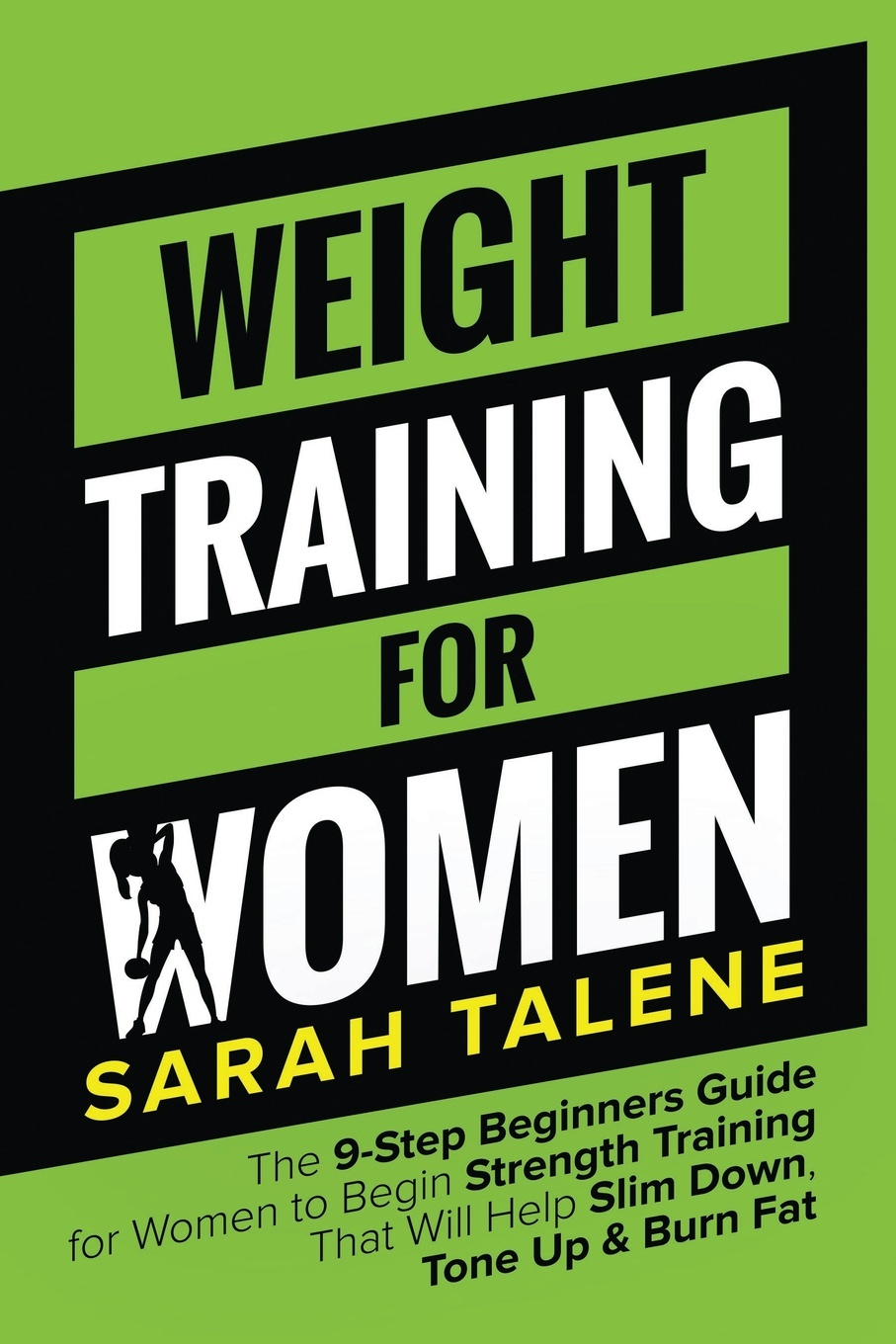 Sarah Talene Weight Training for Women. The 9-Step Beginners Guide for Women to Begin Strength Training That Will Help Slim Down, Tone Up & Burn Fat verzy soft bra bikinis women 2018 swimsuits plus large size swimming suit for fat sexy women bikini free wire swimwear mid waist