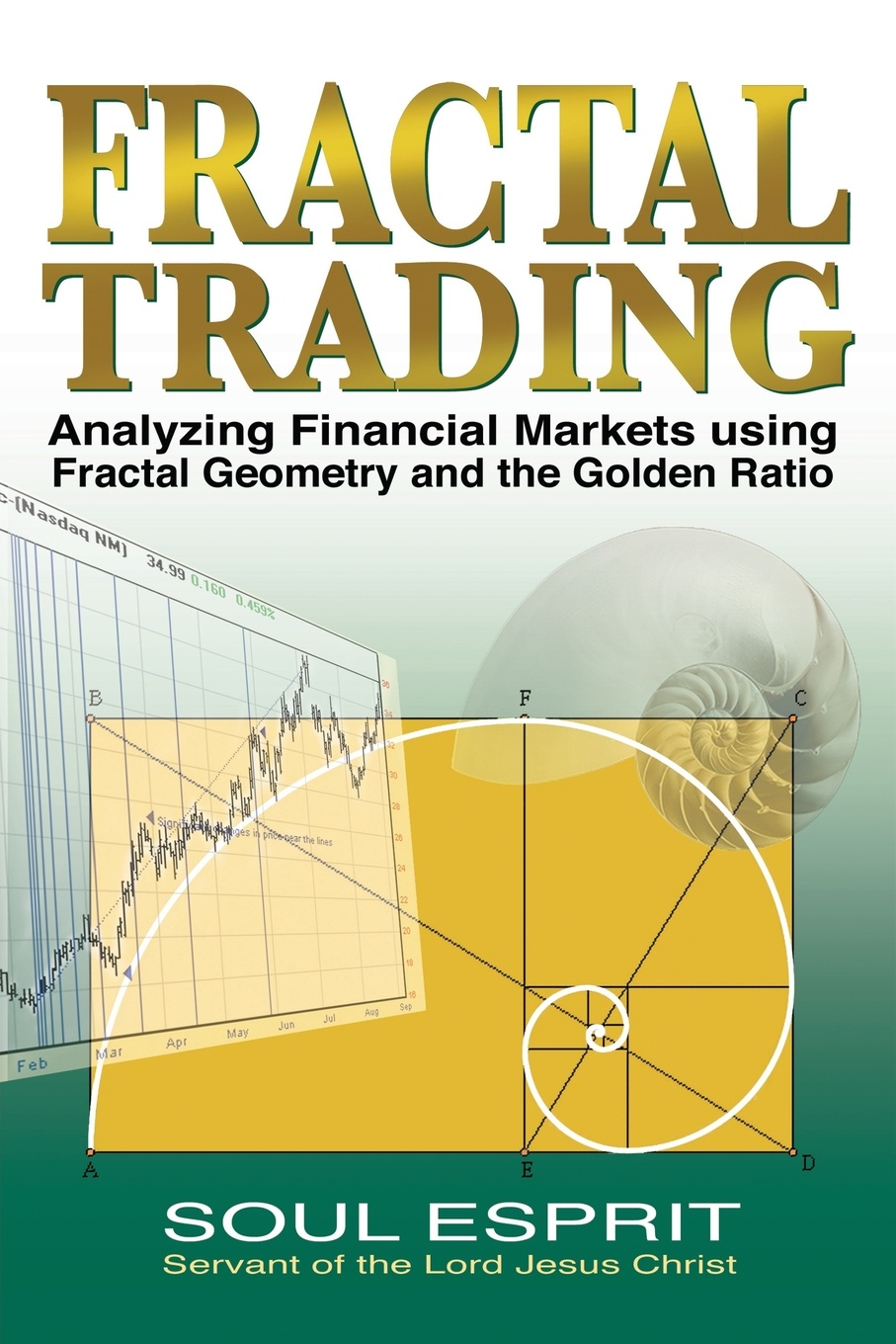 Soul Esprit Fractal Trading. Analyzing Financial Markets using Fractal Geometry and the Golden Ratio fabio oreste quantum trading using principles of modern physics to forecast the financial markets