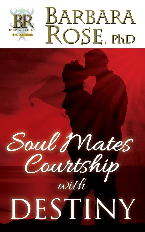 BARBARA ROSE Soul Mates Courtship with Destiny barbara sinor finding destiny