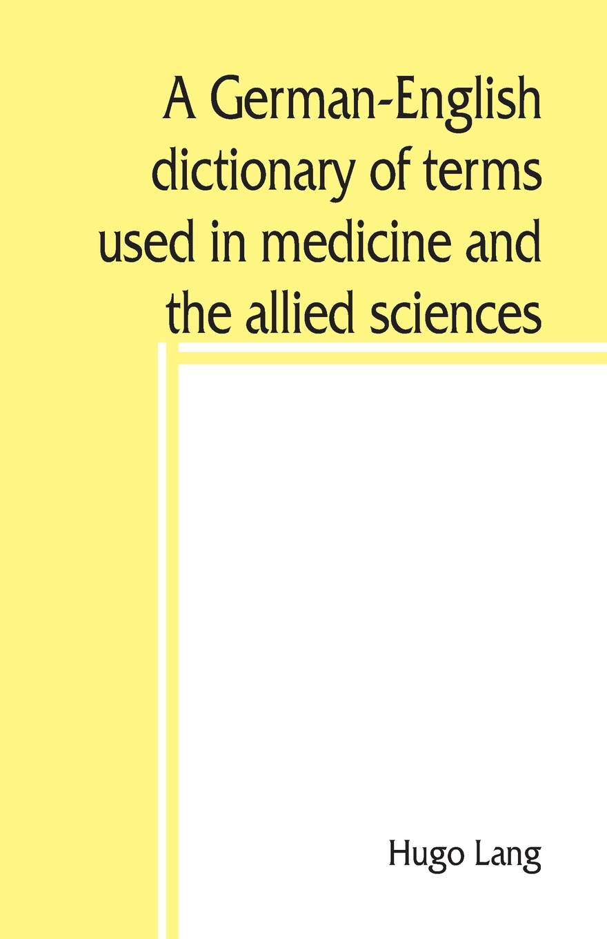 A German-English dictionary of terms used in medicine and the allied sciences
