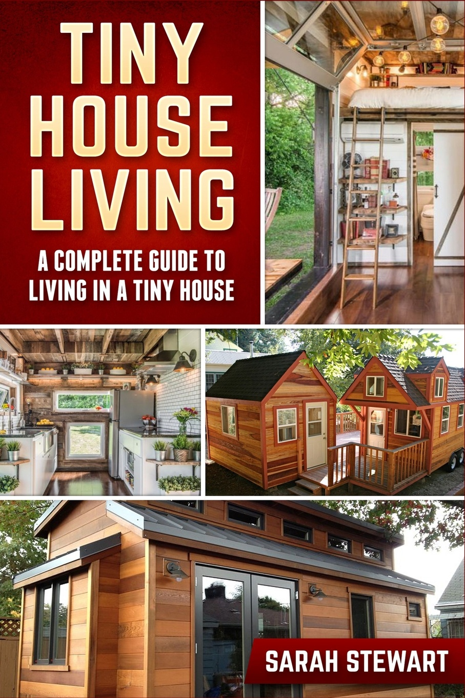 Tiny Home Living. A Complete Guide to Living in a Tiny House