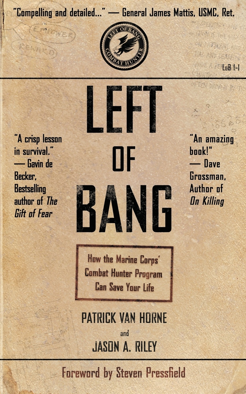 Patrick Van Horne, Jason a. Riley Left of Bang. How the Marine Corps' Combat Hunter Program Can Save Your Life claire lowdon left of the bang