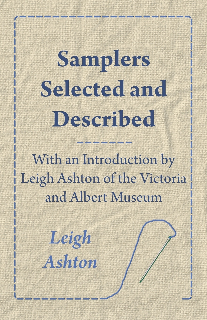Leigh Ashton Samplers Selected and Described - With an Introduction by Leigh Ashton of the Victoria and Albert Museum стоимость