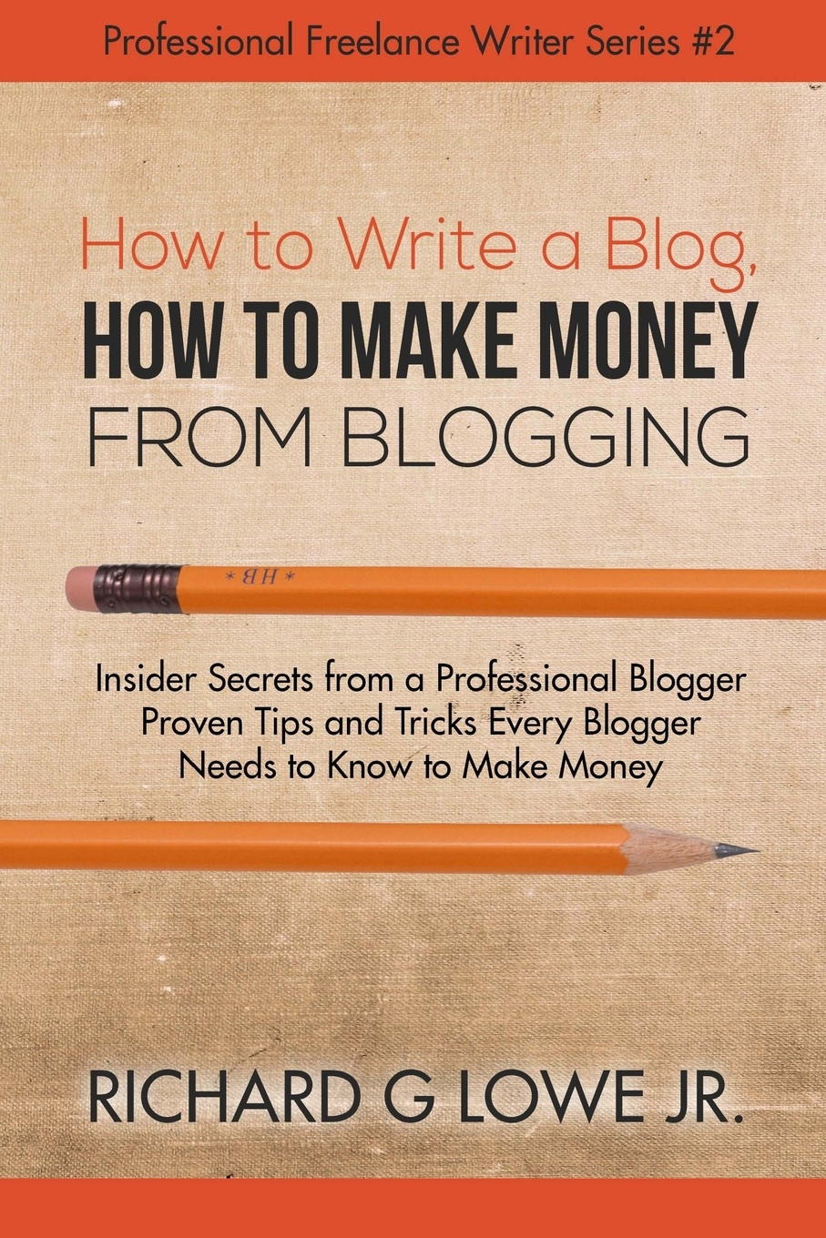 Richard G Lowe Jr How to Write a Blog, How to Make Money from Blogging. Insider Secrets from a Professional Blogger Proven Tips and tricks Every Blogger Needs to Know to Make Money charles schwab jr make money work for you instead of you working for it lessons from a portfolio manager