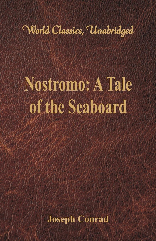 Фото - Joseph Conrad Nostromo. A Tale of the Seaboard (World Classics, Unabridged) conrad j nostromo a tale of the seaboard