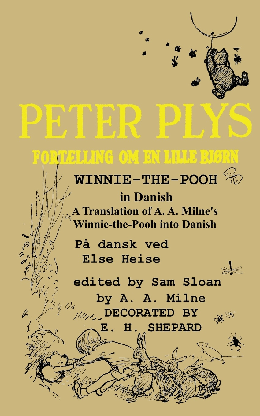 A. A. Milne, Else Heise Peter Plys Winnie-the-Pooh in Danish. A Translation of A. A. Milne's Winnie-the-Pooh into Danish winnie the pooh day of sweet surprises cd