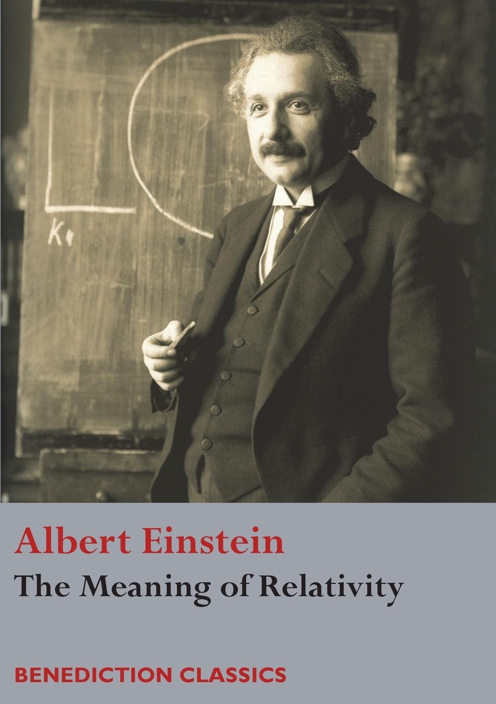 Albert Einstein The Meaning of Relativity albert einstein the principle of relativity